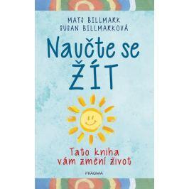 Billmark Mats, Billmarková Susan: Naučte se žít - Tato kniha vám změní život