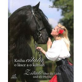 Gregor Dalibor: Kniha citátů o lásce a o koních / Zitate über die Liebe und die Pferde