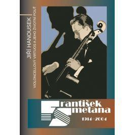 Hanousek Jiří: František Smetana 1914–2004 - Violoncellový virtuos a jeho životní pouť
