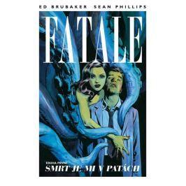 Brubaker Ed, Phillips Sean,: Fatale 1 - Smrt je mi v patách