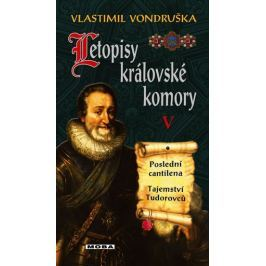 Vondruška Vlastimil: Letopisy královské komory V. - Poslední cantilena / Tajemství Tudorovců