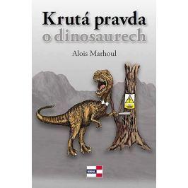Marhoul Alois: Krutá pravda o dinosaurech