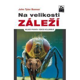 Bonner John Tyler: Na velikosti záleží - Kompletně nový pohled na úlohu velikosti v biologii