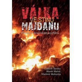 Števko Ľudovít, Mahút Marek, Mohorita Vl: Válka ve stínu Majdanu - Pravda o ukrajinském konfliktu