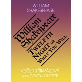 Shakespeare William: Večer tříkrálový aneb cokoli chcete / Twelth Night, or What You Will