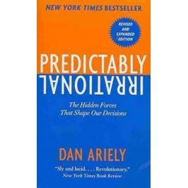 Ariely Dan: Predictably Irrational : The Hidden Forces That Shape Our Decisions