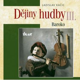 Kačic Ladislav: Dějiny hudby III. - Baroko (+ CD)