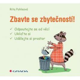 Pohleová Rita: Zbavte se zbytečností! - odpoutejte se od věcí, ukliďte si, udělejte si prostor