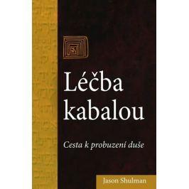 Shulman Jason: Léčba kabalou - Cesta k probuzení duše