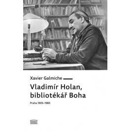 Galmiche Xavier: Vladimír Holan, bibliotékář Boha (Praha 1905–1980)