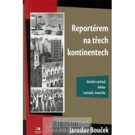 Bouček Jaroslav: Reportérem na třech kontinentech