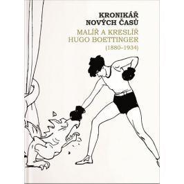 Jonáková Ivana: Kronikář nových časů - Malíř a kreslíř Hugo Boettinger (1880-1934)