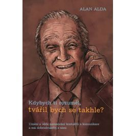Alda Alan: Kdybych ti rozuměl, tvářil bych se takhle?