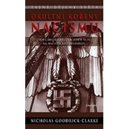 Goodrick-Clarke Nicholas: Okultní kořeny nacismu - Tajné árijské kulty a jejich vliv na nacistickou