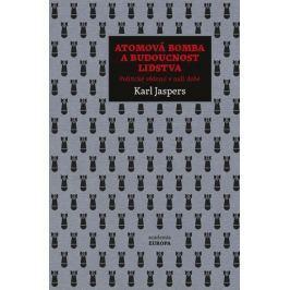 Jaspers Karl: Atomová bomba a budoucnost lidstva - Politické vědomí v naší době