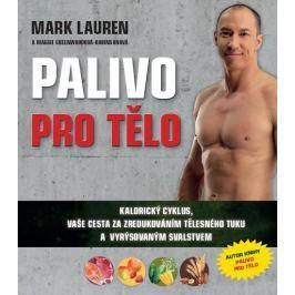 Lauren Mark: Palivo pro tělo - Kalorický cyklus, vaše cesta na zredukováním tělesného tuku a lepší v