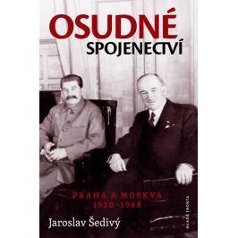 Šedivý Jaroslav: Osudné spojenectví - Praha a Moskva 1920-1948