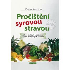 Shelton Penni: Pročištění syrovou stravou - Jak se uzdravit a zhubnout pomocí přirozených potravin