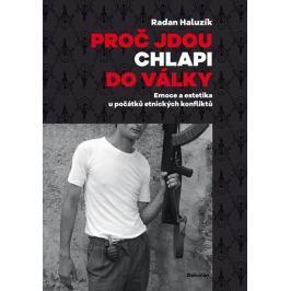 Haluzík Radan: Proč jdou chlapi do války - Emoce a estetika u počátků etnických konfliktů
