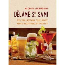 Moyle Nick, Hood Richard,: Děláme si sami pivo, víno, medovinu, cider, šumivé nápoje a další unikátn