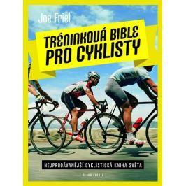 Friel Joe: Tréninková bible pro cyklisty - Nejprodávánější cyklistická kniha světa