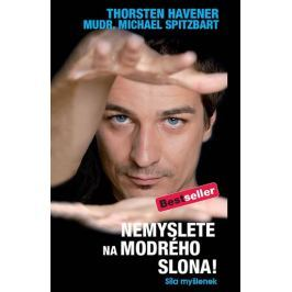 Havener Thorsten: Nemyslete na modrého slona! - Síla myšlenek