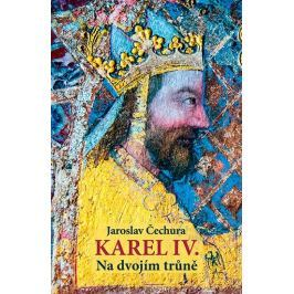 Čechura Jaroslav: Karel IV. - Na dvojím trůně