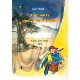 Renč Ivan: Tajemství posledního večera - Čtení pro malé i větší