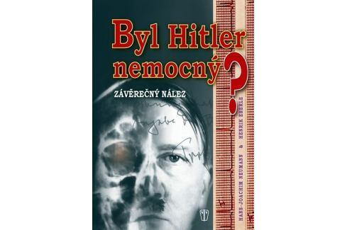 Neumann Hans-Joachim, Eberle Henrik: Byl Hitler nemocný? - Závěrečný nález Military