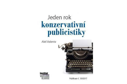 Valenta Aleš: Jeden rok konzervativní publicistiky Politika, hospodářství