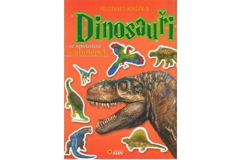 Dinosauři - Hledací knížka se spoustou samolepek Naučná literatura do 10 let
