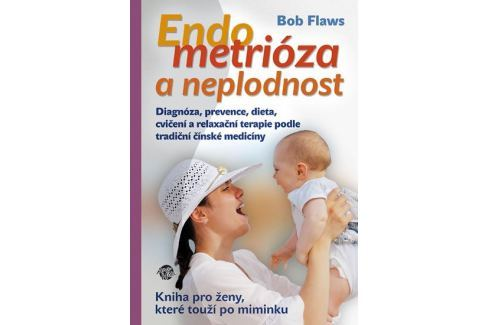 Flaws Bob: Endometrioza a neplodnost - Návod pro laiky Zdraví, medicína