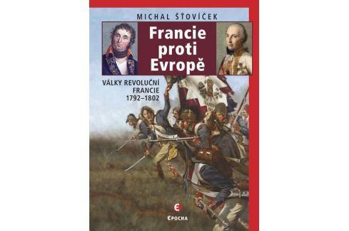 Šťovíček Michal: Francie proti Evropě - Války revoluční Francie 1792-1802 Military
