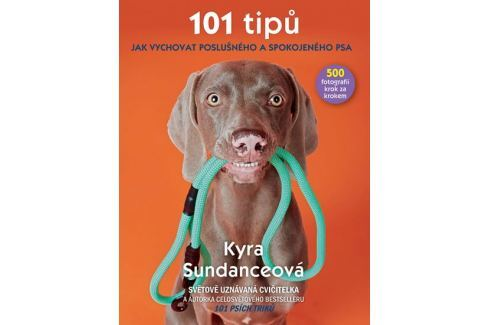 Sundanceová Kyra: 101 tipů jak vychovat poslušného a spokojeného psa Zvířata