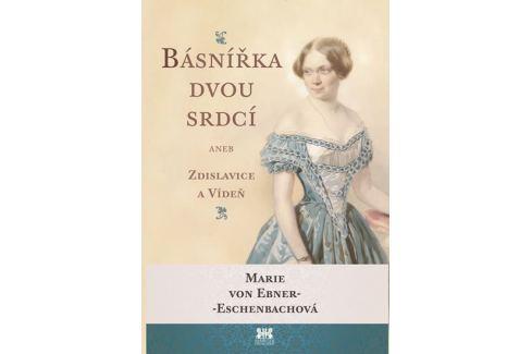 von Ebner-Eschenbachová Marie: Básnířka dvou srdcí aneb Zdislavice a Vídeň Poezie