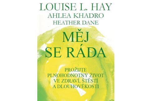 Hay Louise L., Kadro Ahlea, Dane Heather: Měj se ráda Životní pomoc