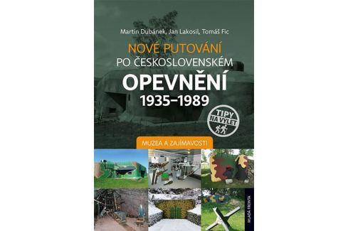 Dubánek Martin a kolektiv: Nové putování po československém opevnění 1935-1989 - Muzea a zajímavosti Mapy, cestování