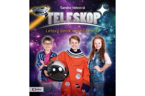 Vebrová Sandra: Teleskop aneb Letový deník vesmírné mise Naučná literatura do 10 let