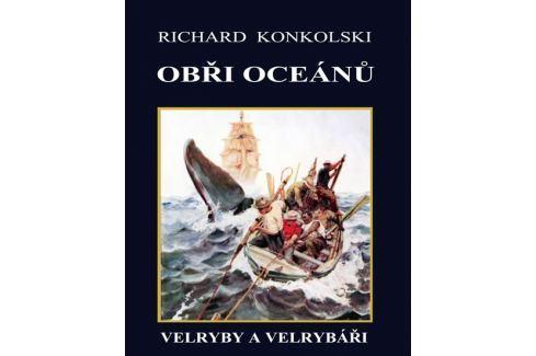 Konkolski Richard: Obři oceánů  - Velryby a velrybáři Zahrada, květiny