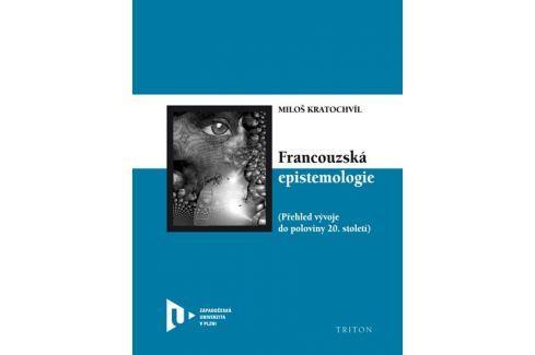 Kratochvíl Miloš: Francouzská epistemologie - Přehled vývoje do poloviny 20. století Životní pomoc