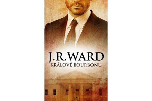 Ward J. R.: Králové bourbonu Společenské romány