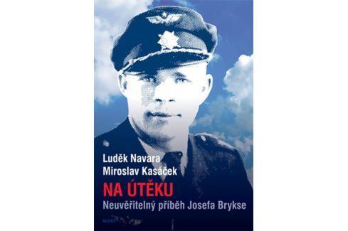 Navara Luděk, Kasáček Miroslav,: Na útěku - Neuvěřitelný příběh Josefa Brykse Biografie