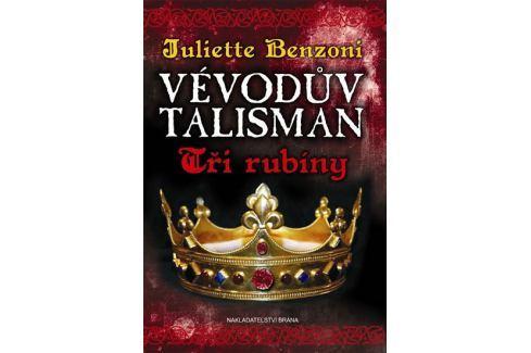 Benzoni Juliette: Vévodův talisman - Tři rubíny Historické romány