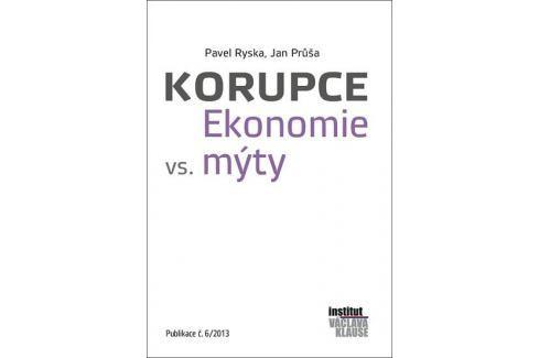 Ryska Pavel, Průša Jan: Korupce - Ekonomie vs. mýty Politika, hospodářství