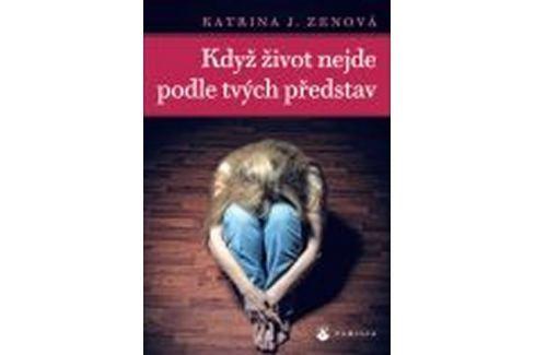 Zenová Katrina J.: Když život nejde podle tvých představ Esoterika, náboženství