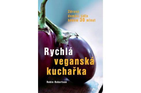 Robertson Robin: Rychlá veganská kuchařka - Zdravá domácí jídla během 30 minut Kuchařky