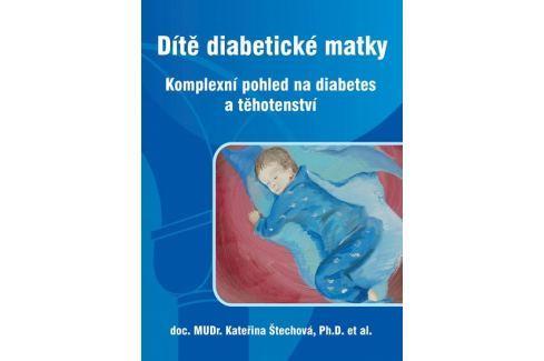 Štechová Kateřina a kolektiv: Dítě diabetické matky - Komplexní pohled na diabetes a těhotenství Zdraví, medicína