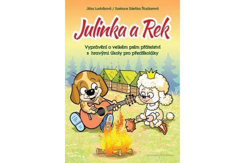 Ludvíková Jitka: Julinka a Rek - Vyprávění o velkém psím přátelství s hravými úkoly pro předškoláky Naučná literatura do 10 let