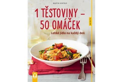 Kintrup Martin: 1 těstoviny 50 omáček - Lehké jídlo na každý den Kuchařky
