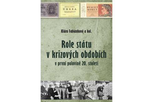 Fabianková Klára: Role státu v krizových obdobích v první polovině 20. století Historie, dějiny